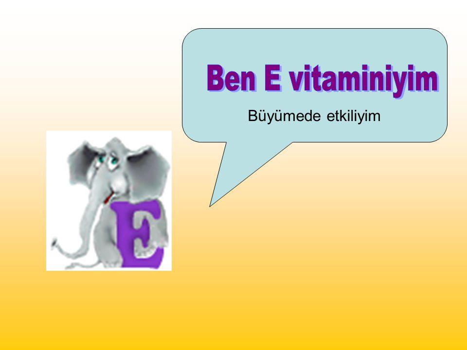 Büyümede etkiliyim Ben E vitaminiyim