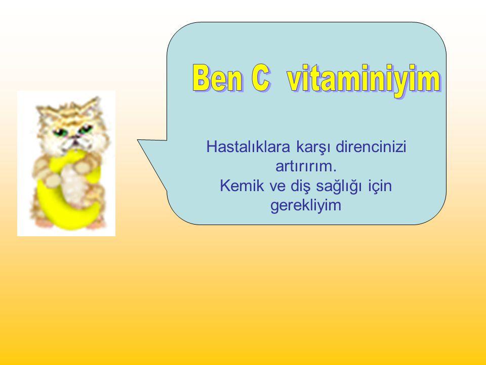 Ben C vitaminiyim Hastalıklara karşı direncinizi artırırım.