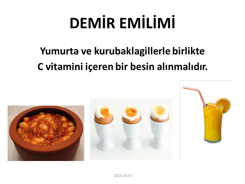 DEMİR EMİLİMİ Yumurta ve kurubaklagillerle birlikte C vitamini içeren bir besin alınmalıdır.