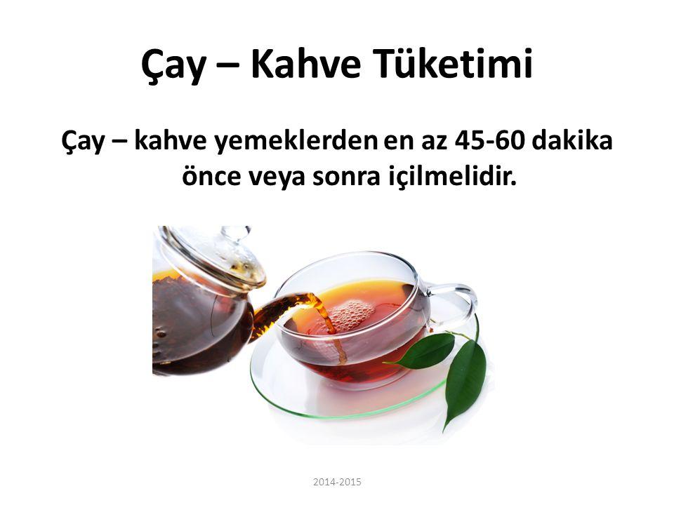 Çay – Kahve Tüketimi Çay – kahve yemeklerden en az 45-60 dakika önce veya sonra içilmelidir.