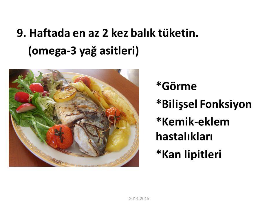9. Haftada en az 2 kez balık tüketin. (omega-3 yağ asitleri). Görme