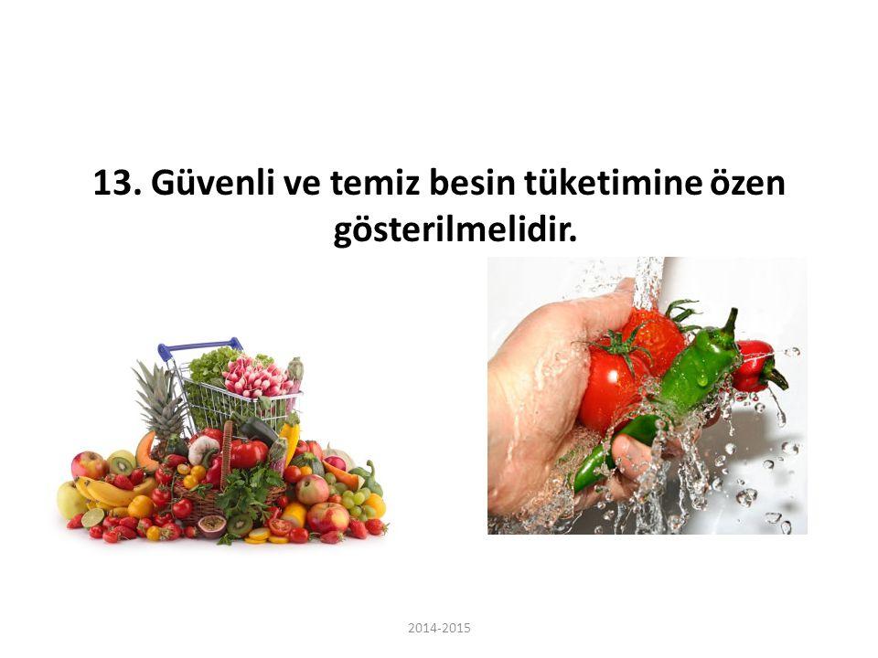 13. Güvenli ve temiz besin tüketimine özen gösterilmelidir.