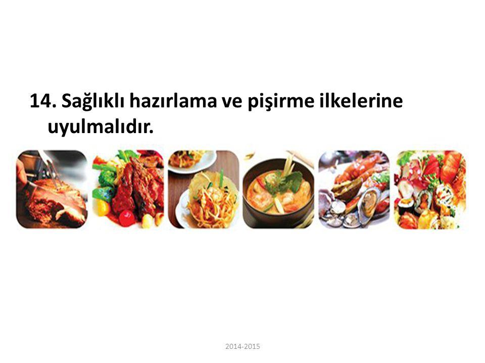 14. Sağlıklı hazırlama ve pişirme ilkelerine uyulmalıdır.