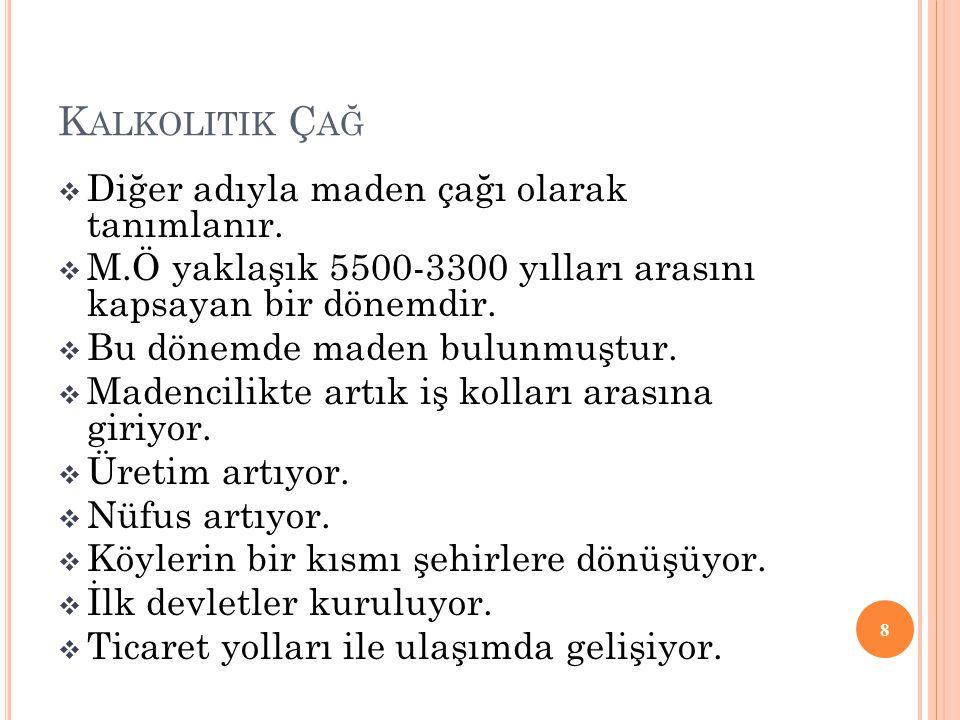 Kalkolitik Çağ Diğer adıyla maden çağı olarak tanımlanır.