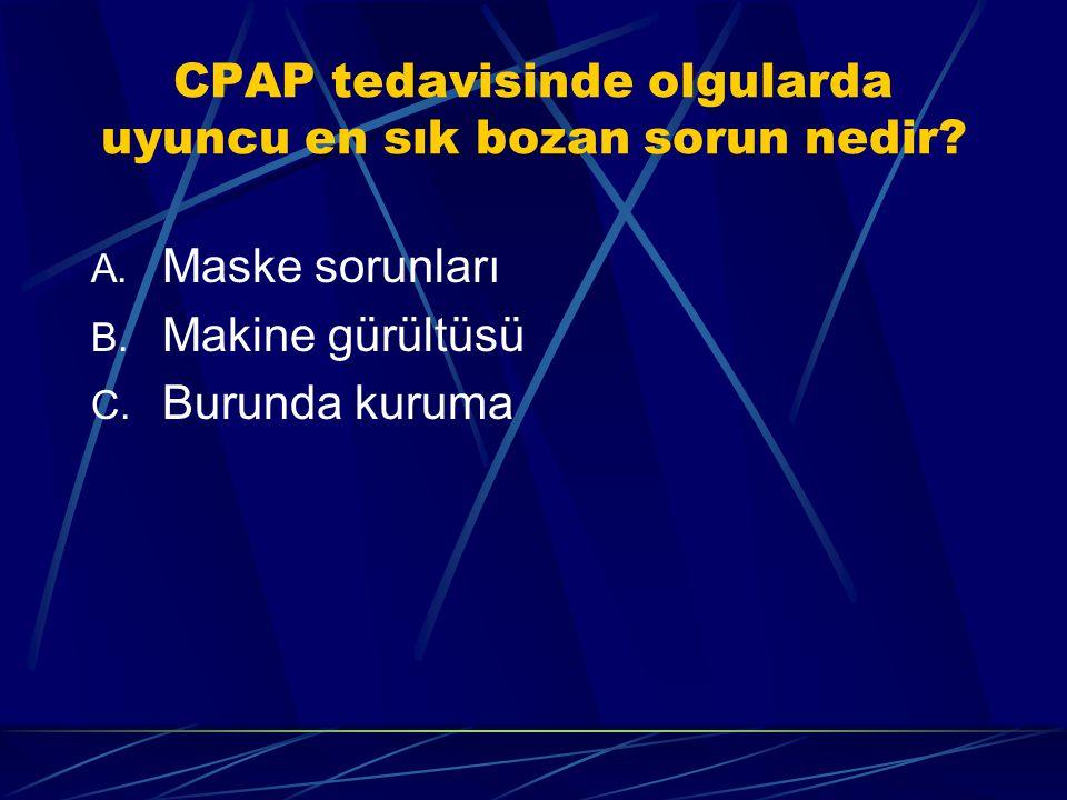 CPAP tedavisinde olgularda uyuncu en sık bozan sorun nedir