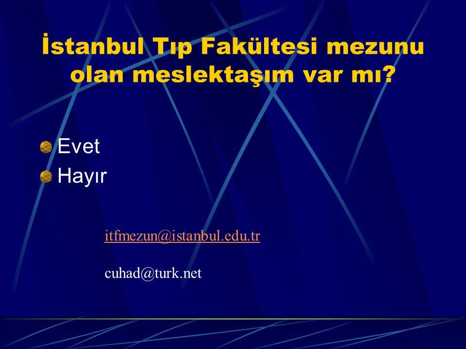 İstanbul Tıp Fakültesi mezunu olan meslektaşım var mı