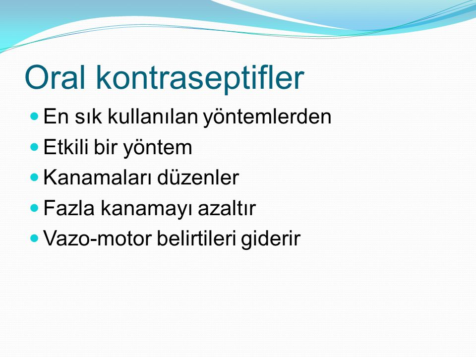 Oral kontraseptifler En sık kullanılan yöntemlerden Etkili bir yöntem