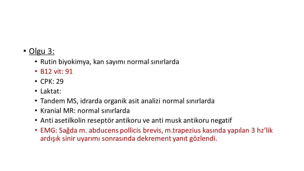 Olgu 3: Rutin biyokimya, kan sayımı normal sınırlarda B12 vit: 91