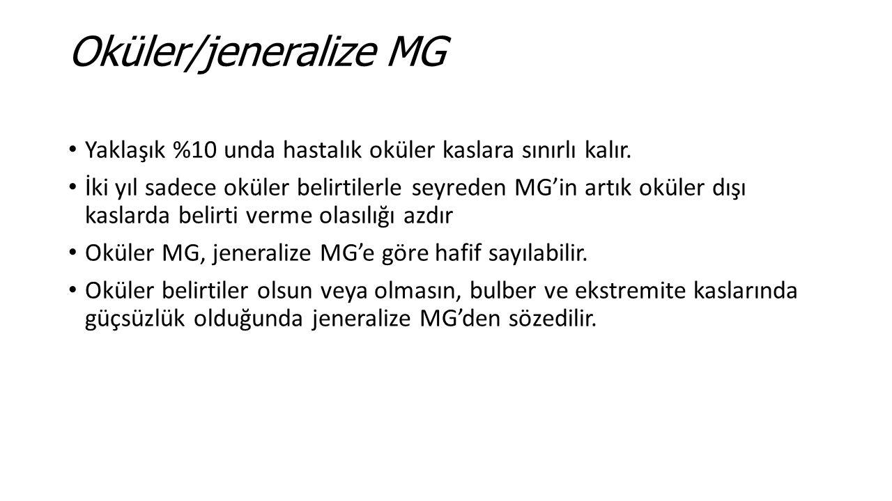 Oküler/jeneralize MG Yaklaşık %10 unda hastalık oküler kaslara sınırlı kalır.