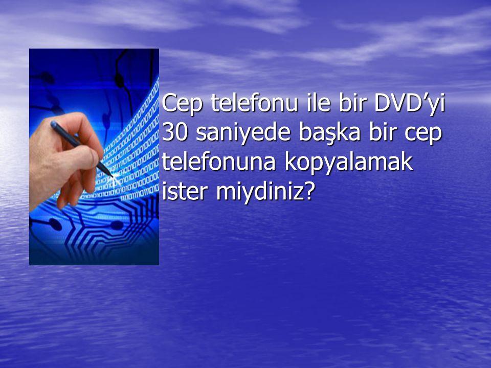 Cep telefonu ile bir DVD'yi 30 saniyede başka bir cep telefonuna kopyalamak ister miydiniz