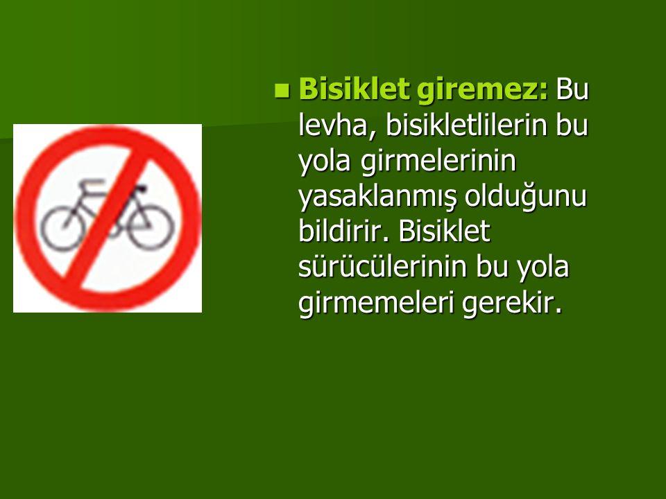 Bisiklet giremez: Bu levha, bisikletlilerin bu yola girmelerinin yasaklanmış olduğunu bildirir.