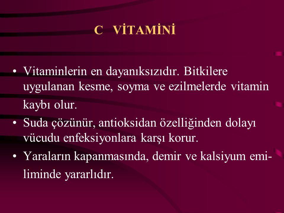 C VİTAMİNİ Vitaminlerin en dayanıksızıdır. Bitkilere uygulanan kesme, soyma ve ezilmelerde vitamin.
