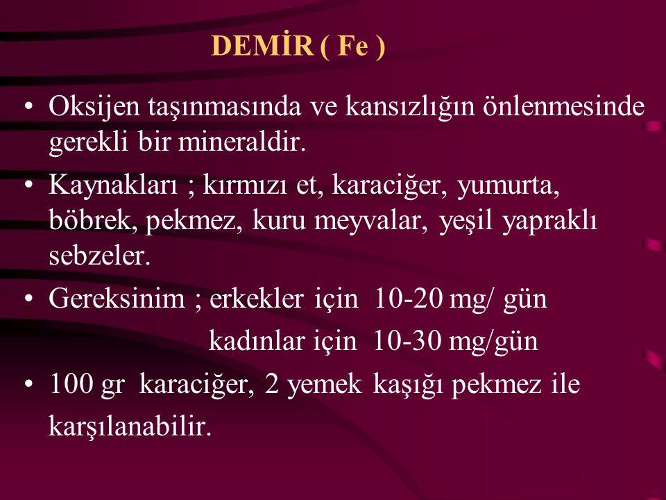 DEMİR ( Fe ) Oksijen taşınmasında ve kansızlığın önlenmesinde gerekli bir mineraldir.