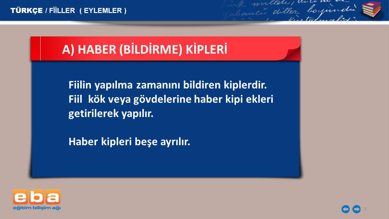 A) HABER (BİLDİRME) KİPLERİ