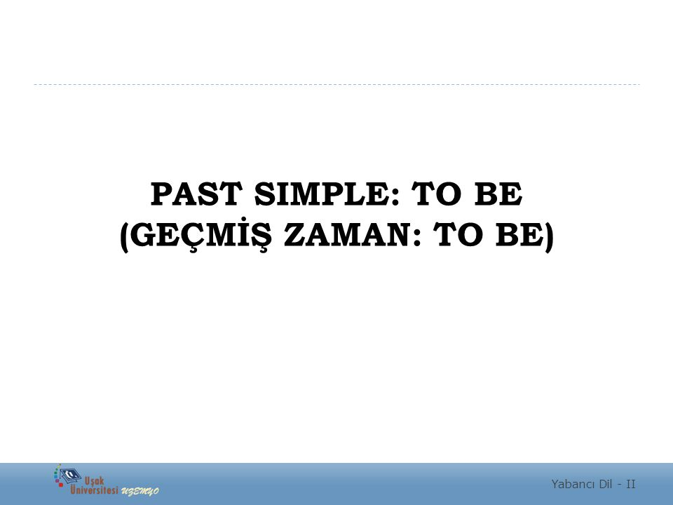 PAST SIMPLE: TO BE (GEÇMİŞ ZAMAN: TO BE)