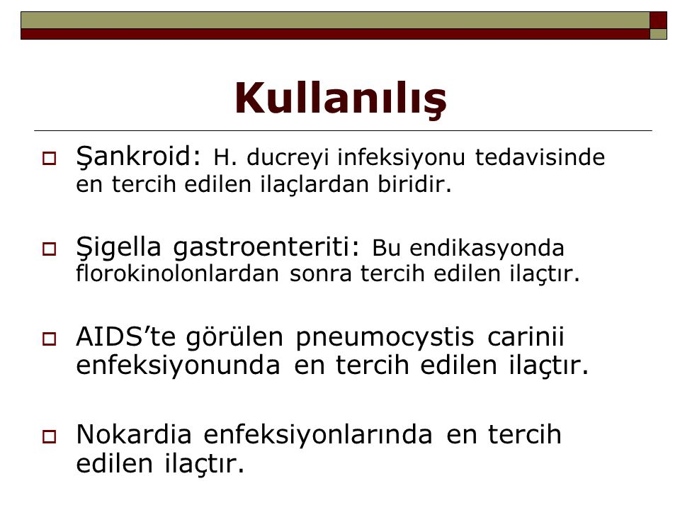 Kullanılış Şankroid: H. ducreyi infeksiyonu tedavisinde en tercih edilen ilaçlardan biridir.