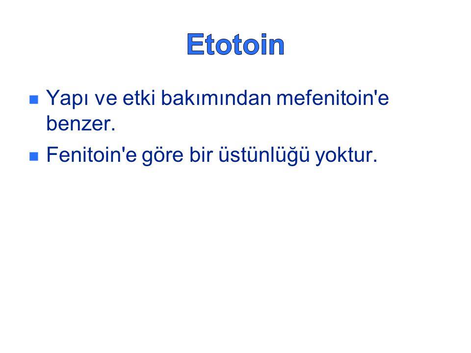 Etotoin Yapı ve etki bakımından mefenitoin e benzer.