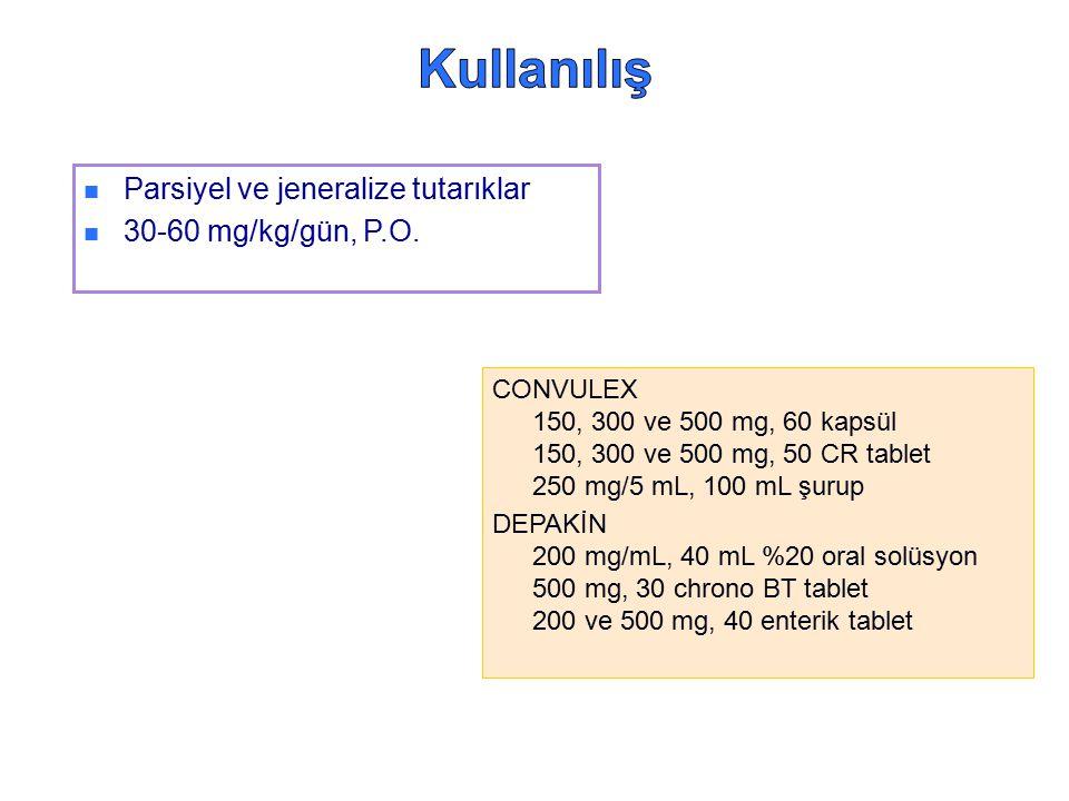 Kullanılış Parsiyel ve jeneralize tutarıklar 30-60 mg/kg/gün, P.O.