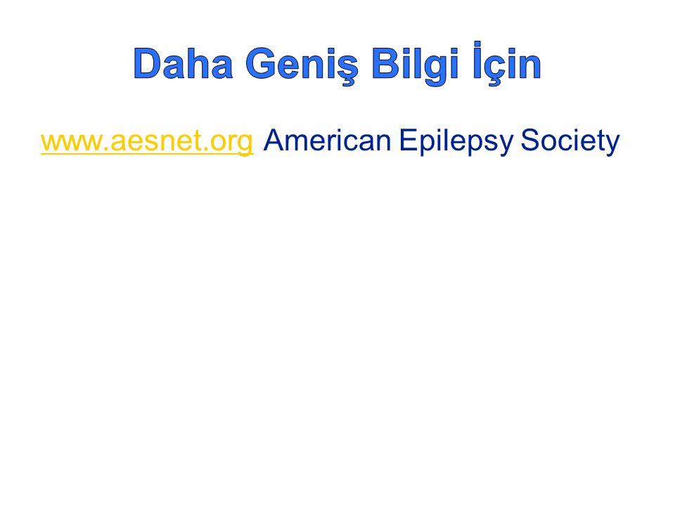 Daha Geniş Bilgi İçin www.aesnet.org American Epilepsy Society