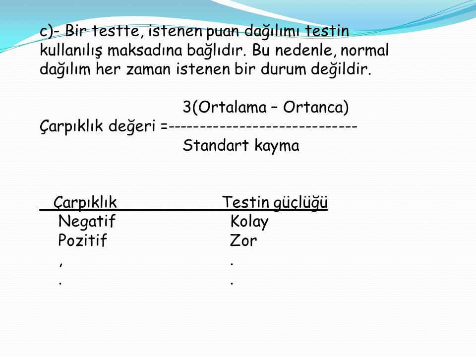 c)- Bir testte, istenen puan dağılımı testin