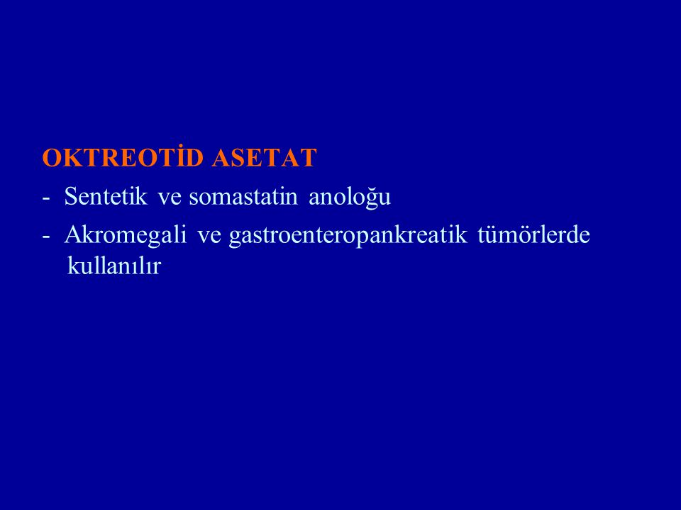 OKTREOTİD ASETAT - Sentetik ve somastatin anoloğu.