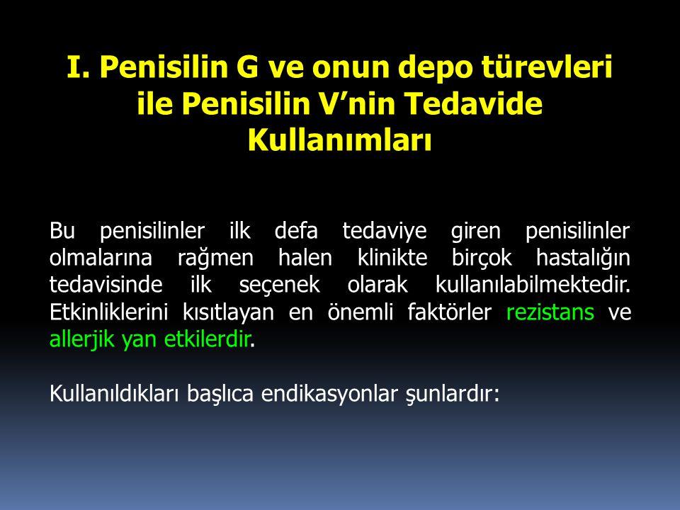 I. Penisilin G ve onun depo türevleri ile Penisilin V'nin Tedavide Kullanımları