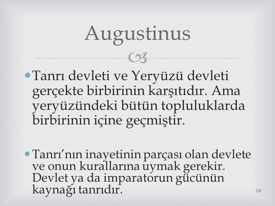 Augustinus Tanrı devleti ve Yeryüzü devleti gerçekte birbirinin karşıtıdır. Ama yeryüzündeki bütün topluluklarda birbirinin içine geçmiştir.