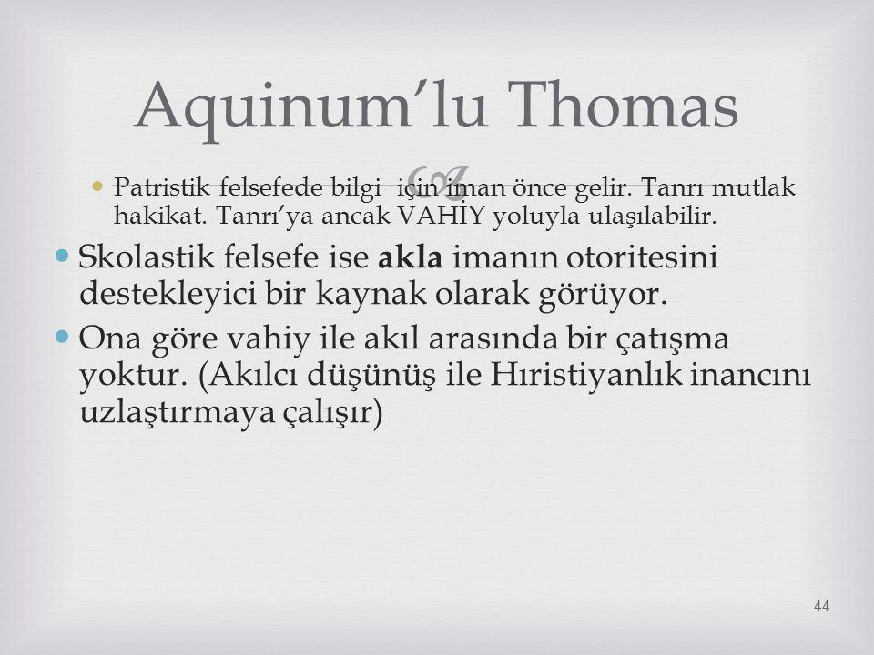 Aquinum'lu Thomas Patristik felsefede bilgi için iman önce gelir. Tanrı mutlak hakikat. Tanrı'ya ancak VAHİY yoluyla ulaşılabilir.