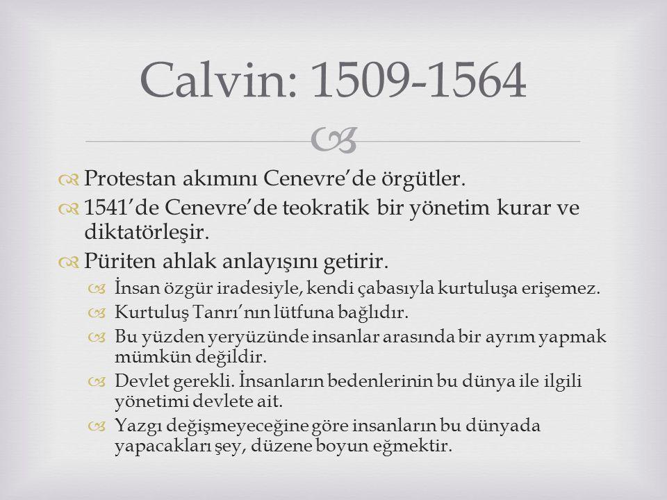 Calvin: 1509-1564 Protestan akımını Cenevre'de örgütler.