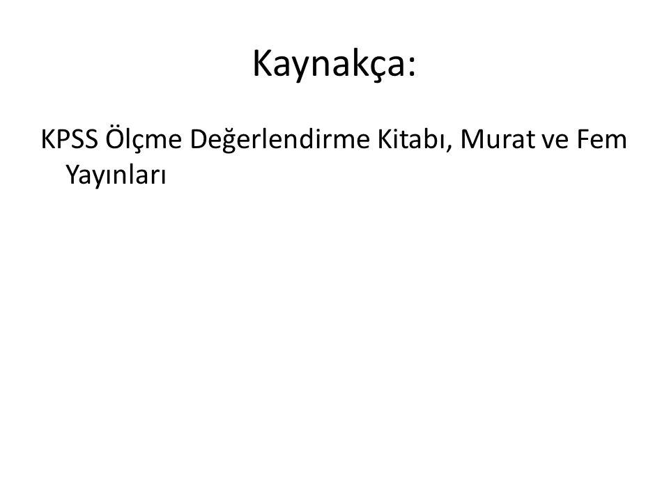 Kaynakça: KPSS Ölçme Değerlendirme Kitabı, Murat ve Fem Yayınları
