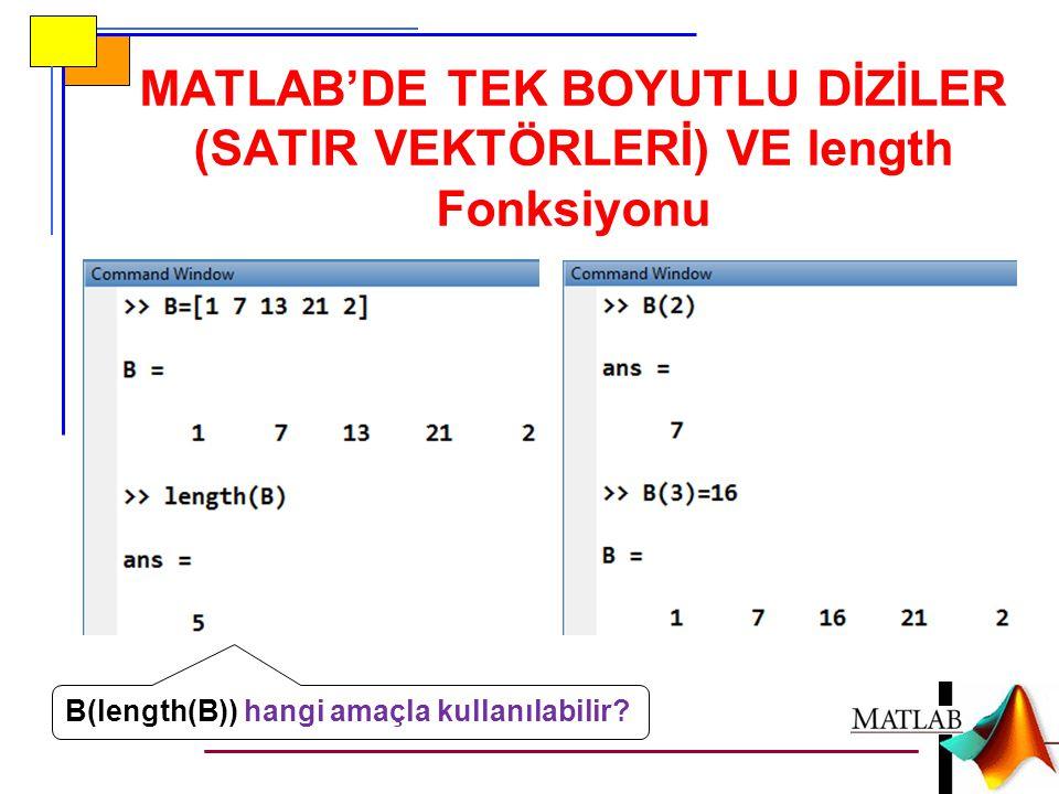 MATLAB'DE TEK BOYUTLU DİZİLER (SATIR VEKTÖRLERİ) VE length Fonksiyonu