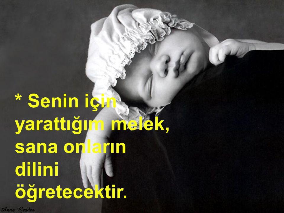 * Senin için yarattığım melek, sana onların dilini öğretecektir.