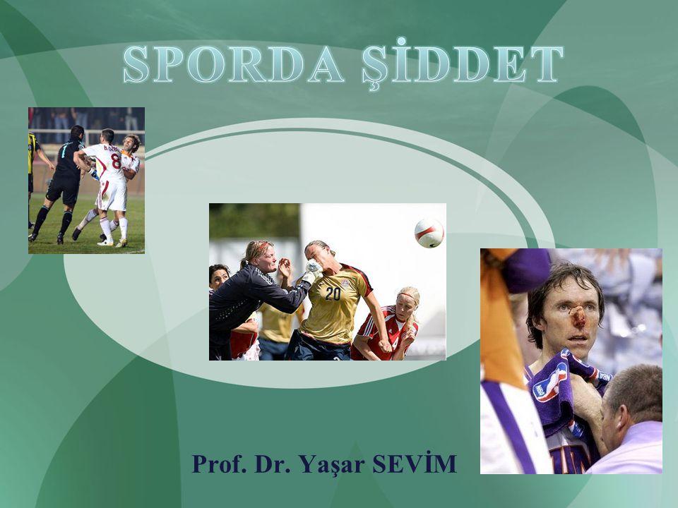 SPORDA ŞİDDET Prof. Dr. Yaşar SEVİM