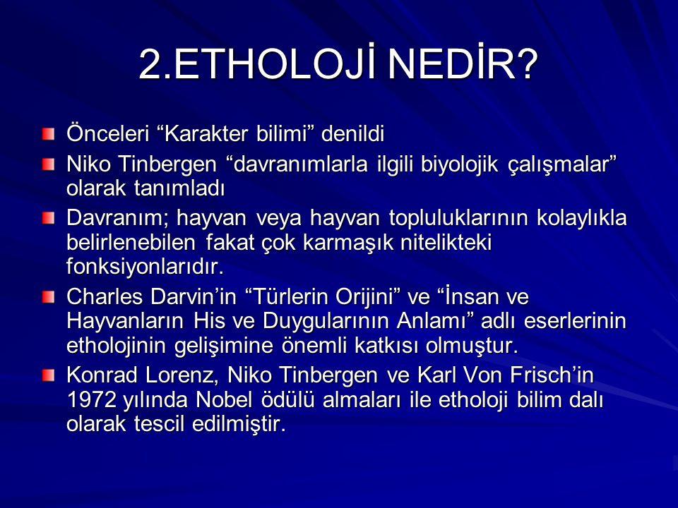2.ETHOLOJİ NEDİR Önceleri Karakter bilimi denildi