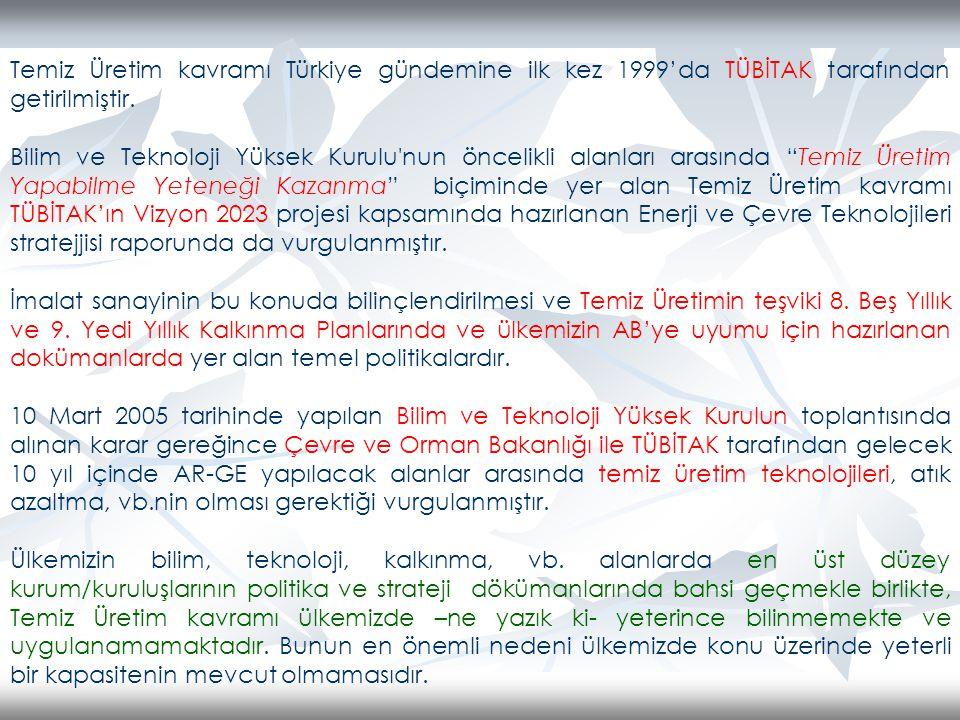 Temiz Üretim kavramı Türkiye gündemine ilk kez 1999'da TÜBİTAK tarafından getirilmiştir.