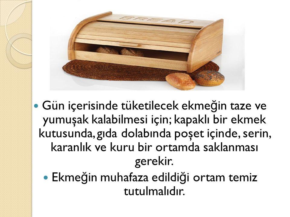 Ekmeğin muhafaza edildiği ortam temiz tutulmalıdır.