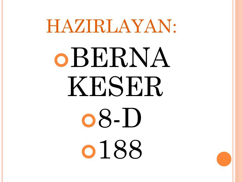 HAZIRLAYAN: BERNA KESER 8-D 188