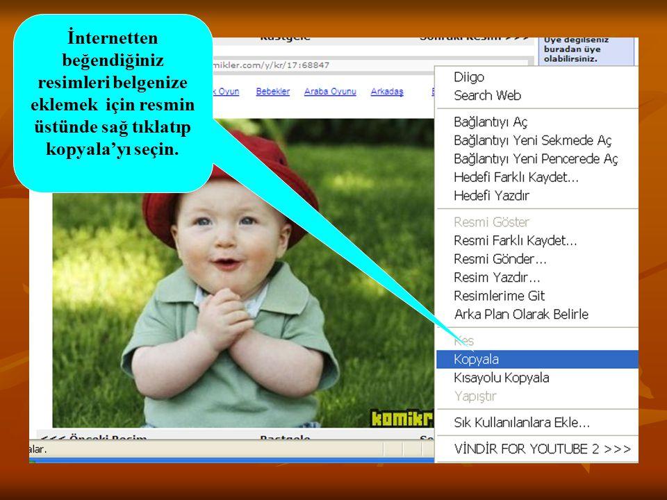 İnternetten beğendiğiniz resimleri belgenize eklemek için resmin üstünde sağ tıklatıp kopyala'yı seçin.