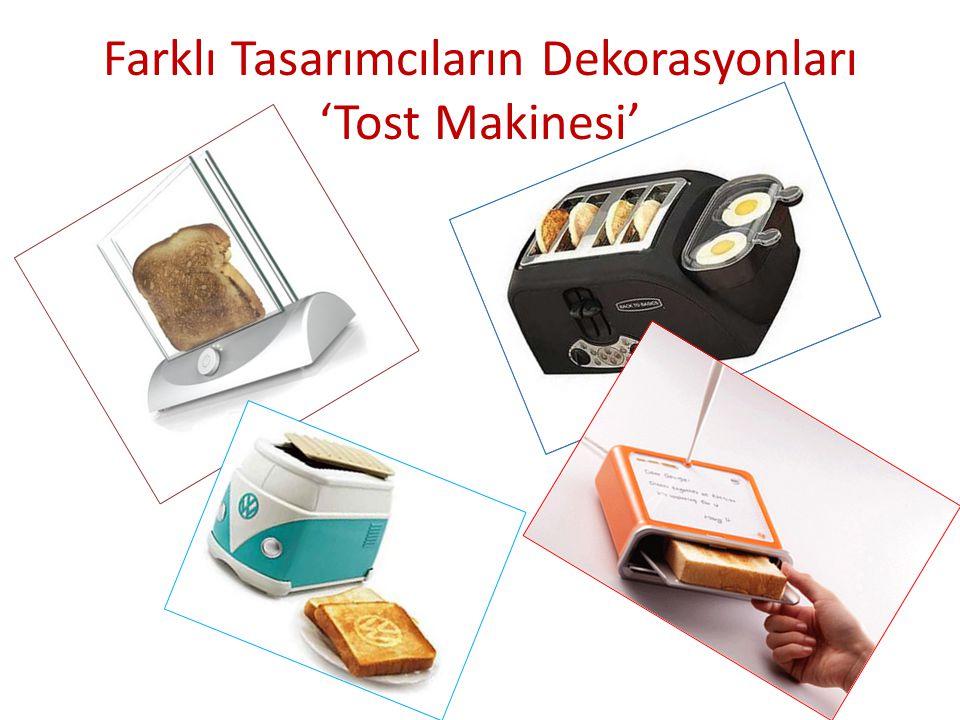 Farklı Tasarımcıların Dekorasyonları 'Tost Makinesi'