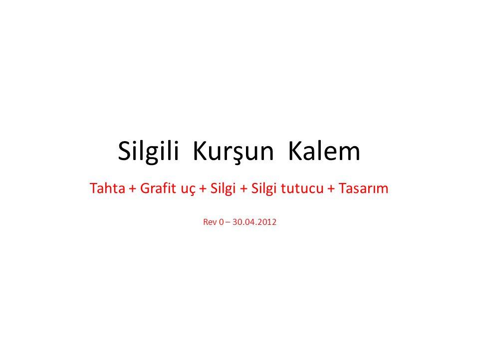 Tahta + Grafit uç + Silgi + Silgi tutucu + Tasarım Rev 0 – 30.04.2012