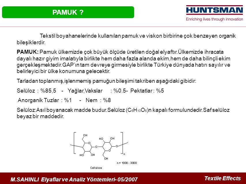 PAMUK Tekstil boyahanelerinde kullanılan pamuk ve viskon birbirine çok benzeyen organik bileşiklerdir.