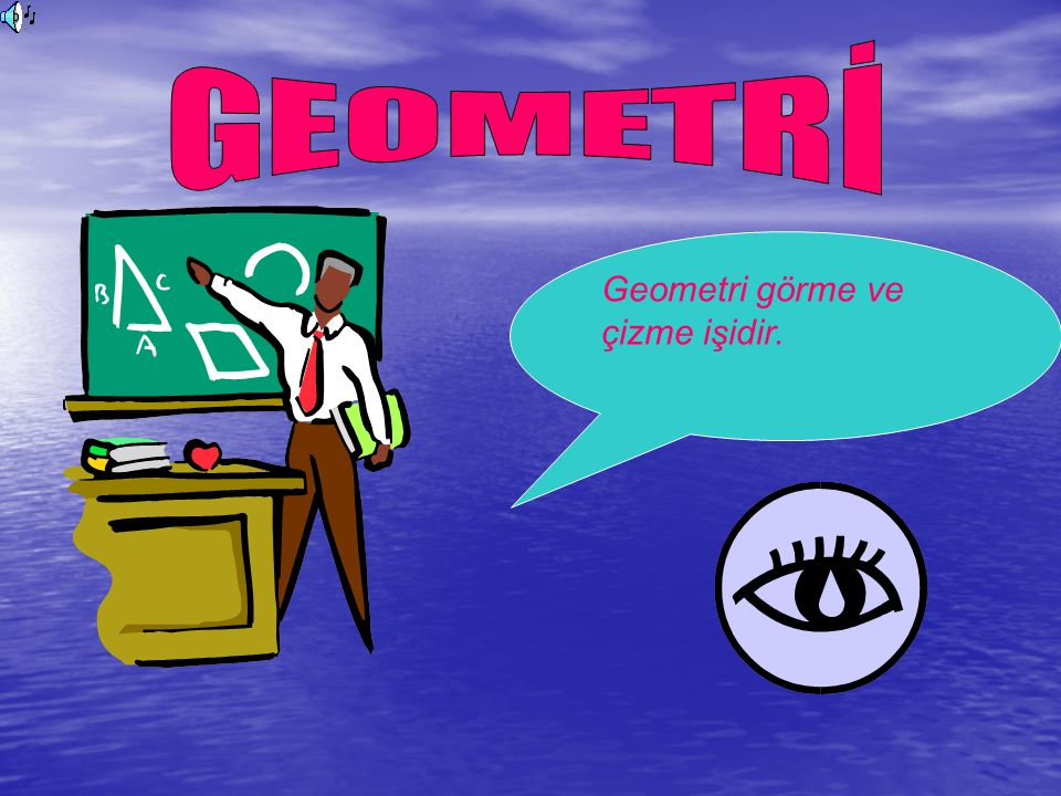 GEOMETRİ Geometri görme ve çizme işidir.