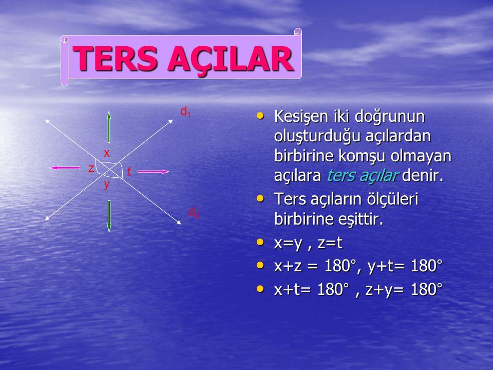 TERS AÇILAR d1. Kesişen iki doğrunun oluşturduğu açılardan birbirine komşu olmayan açılara ters açılar denir.
