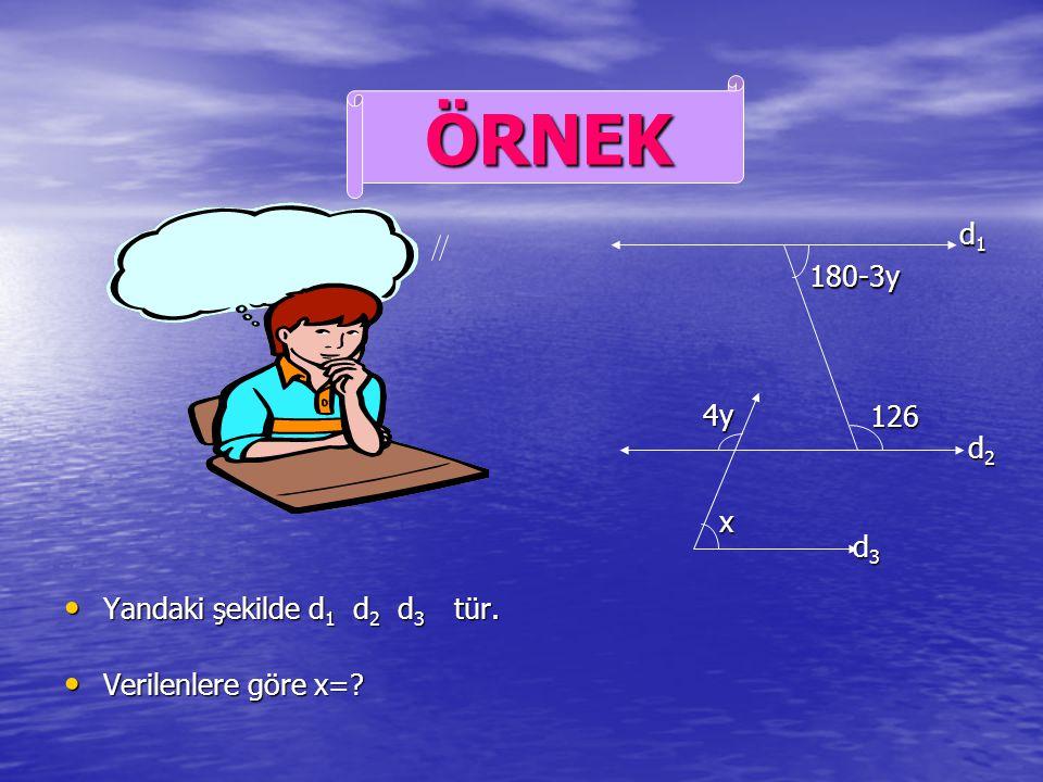 ÖRNEK d1 180-3y 4y 126 d2 Yandaki şekilde d1 d2 d3 tür. x