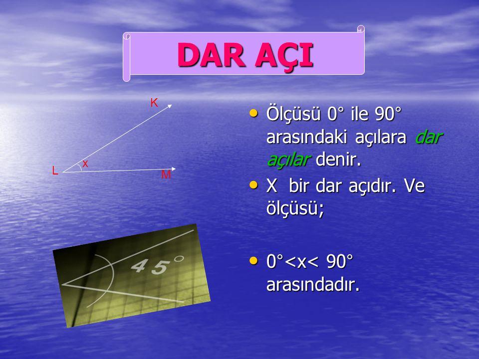 DAR AÇI Ölçüsü 0° ile 90° arasındaki açılara dar açılar denir.