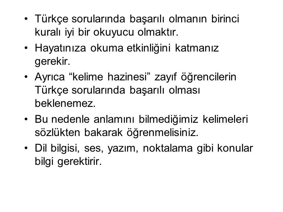 Türkçe sorularında başarılı olmanın birinci kuralı iyi bir okuyucu olmaktır.