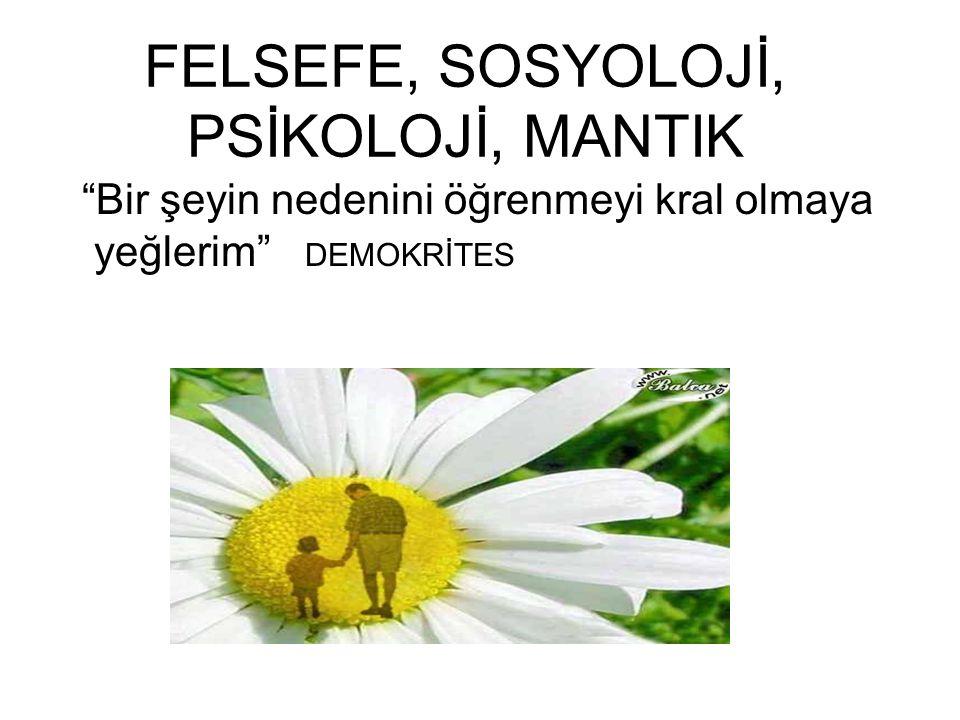 FELSEFE, SOSYOLOJİ, PSİKOLOJİ, MANTIK