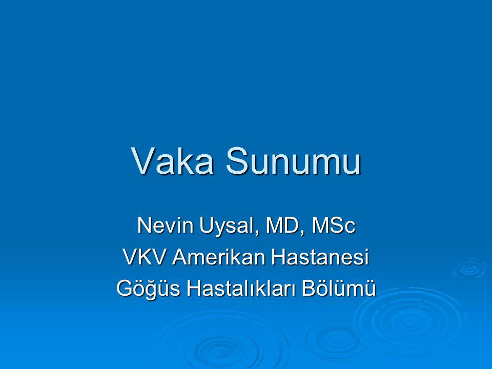 Nevin Uysal, MD, MSc VKV Amerikan Hastanesi Göğüs Hastalıkları Bölümü