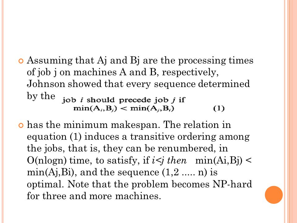 Assuming that Aj and Bj are the processing times of job j on machines A and B, respectively, Johnson showed that every sequence determined by the rule: