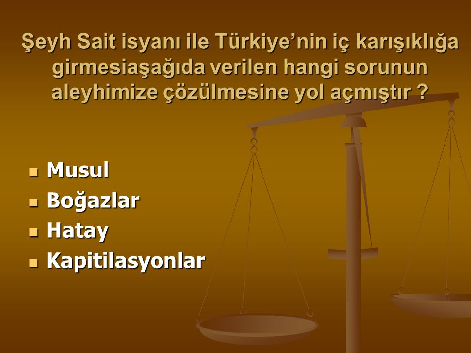 Şeyh Sait isyanı ile Türkiye'nin iç karışıklığa girmesiaşağıda verilen hangi sorunun aleyhimize çözülmesine yol açmıştır
